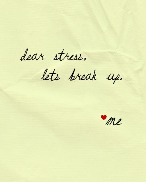 Dear stress...